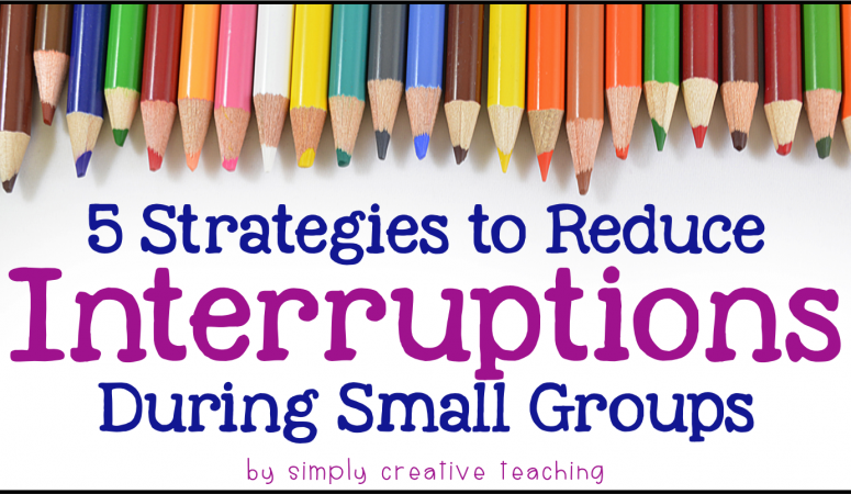 Strategies to Reduce Small Group Interruptions