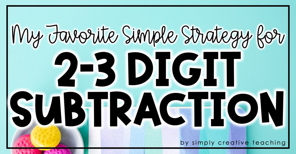 """Image header says, """"My favorite simple strategy for 2 and 3-digit subtraction."""""""