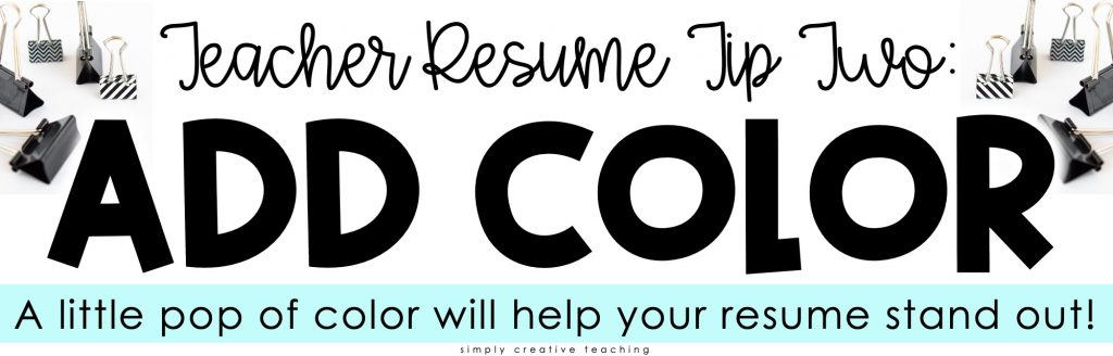 Image reads: Teacher Resume Tip Two: Add Color. A little pop of color will help your resume stand out.
