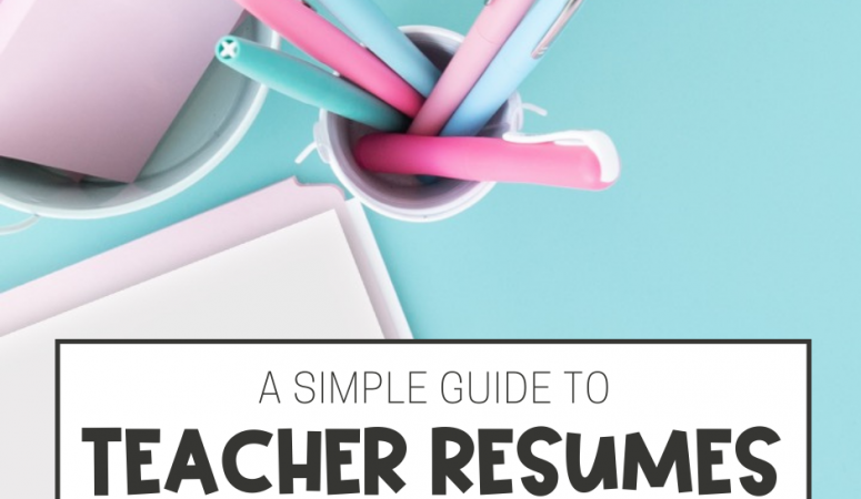 Teacher Resumes: A Simple Guide